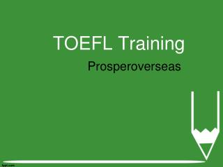 TOEFL Test, Best TOEFL Coaching Institutes, TOEFL score – Prosperoverseas