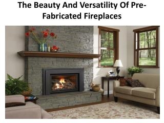 The Beauty And Versatility Of Pre-Fabricated Fireplaces