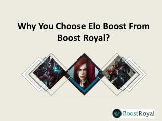 Why You Choose Elo Boost From Boost Royal?