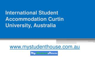 International Student Accommodation Curtin University - www.mystudenthouse.com.au