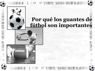 Por qué los guantes de fútbol son importantes