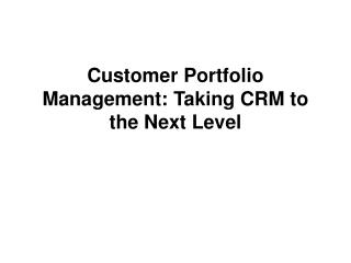 Customer Portfolio Management: Taking CRM to the Next Level