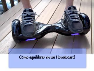 Cómo equilibrar en un Hoverboard