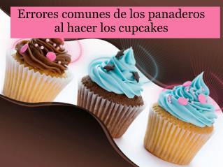 Errores comunes de los panaderos al hacer los cupcakes