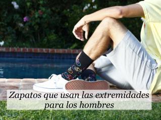 Zapatos que usan las extremidades para los hombres