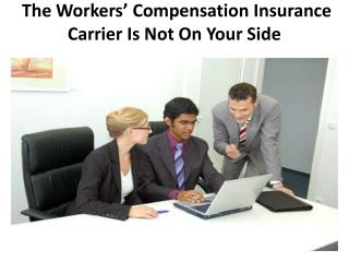 The Workers' Compensation Insurance Carrier Is Not On Your Side