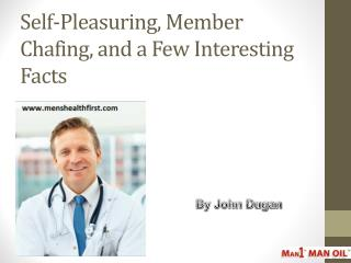 Self-Pleasuring, Member Chafing, and a Few Interesting Facts