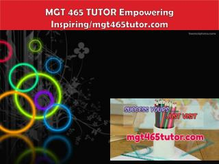MGT 465 TUTOR Empowering Inspiring/mgt465tutor.com