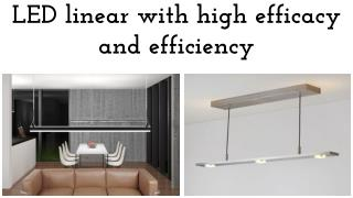 LED linear with high efficacy and efficiency