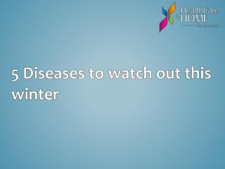 5 Diseases to watch out this winter