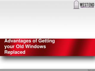 Advantages of Getting your Old Windows Replaced