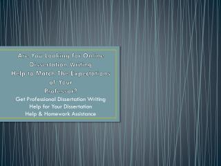 Online Dissertation Help is an round the clock Dissertation Writing Service for Students in UK Online - United Kingdom U