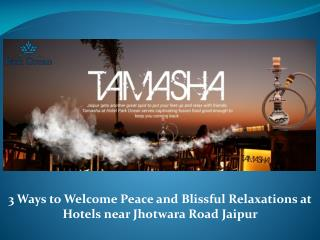 3 Ways to Welcome Peace and Blissful Relaxations at Hotels near Jhotwara Road Jaipur