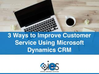 3 Ways to Improve Customer Service Using Microsoft Dynamics CRM