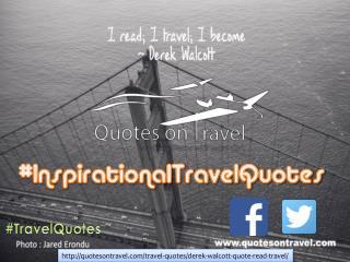 Derek Walcott Quote - I read; I travel; I become.