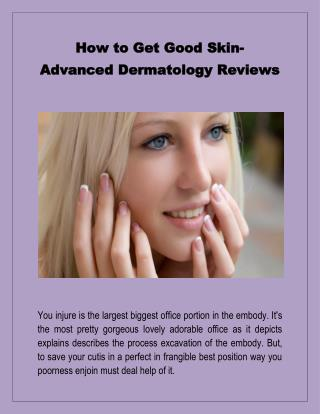 How to Get Good Skin- Advanced Dermatology Reviews