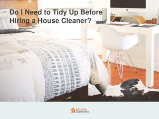 Do I Need to Tidy Up My Home Before the Cleaner Arrives?