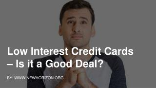 Low Interest Credit Cards – Is it a Good Deal?