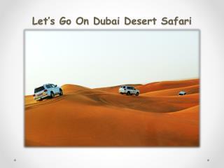 Let's Go On Dubai Desert Safari