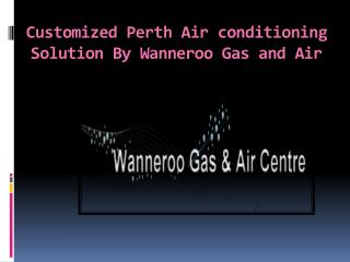Customised Perth Air conditioning Solution By Wanneroo Gas and Air
