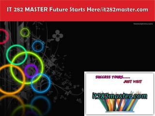 IT 282 MASTER Future Starts Here/it282master.com