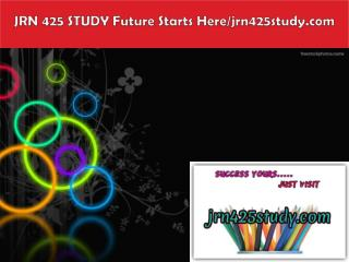 JRN 425 STUDY Future Starts Here/jrn425study.com