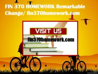 FIN 370 HOMEWORK Remarkable Change/ fin370homework.com