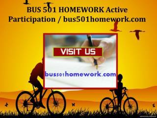 BUS 501 HOMEWORK Active Participation / bus501homework.com