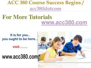 ACC 380 Course Success Begins / acc380dotcom