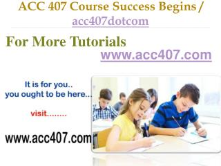 ACC 407 Course Success Begins / acc407dotcom