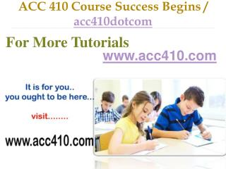 ACC 410 Course Success Begins / acc410dotcom