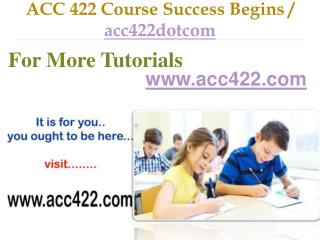 ACC 422 Course Success Begins / acc422dotcom