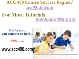 ACC 490 Course Success Begins / acc490dotcom