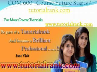 COM 600 Course Experience Tradition / tutorialrank.com
