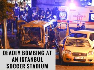 Deadly bombing at an Istanbul soccer stadium