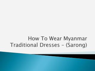 How To Wear Myanmar Traditional Dresses