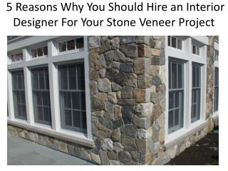 5 Reasons Why You Should Hire an Interior Designer For Your Stone Veneer Project