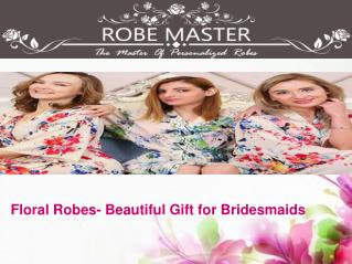 Floral Robes- Beautiful Gift for Bridesmaids