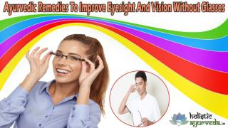 Ayurvedic Remedies To Improve Eyesight And Vision Without Glasses