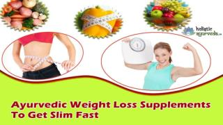 Ayurvedic Weight Loss Supplements To Get Slim Fast