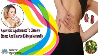 Ayurvedic Supplements To Dissolve Stones And Cleanse Kidneys Naturally
