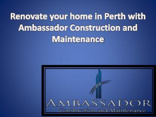 Renovate your home in Perth with Ambassador Construction and Maintenance