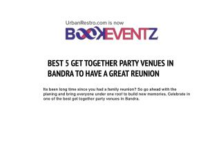 BEST 5 GET TOGETHER PARTY VENUES IN BANDRA TO HAVE A GREAT REUNION BookEventZ