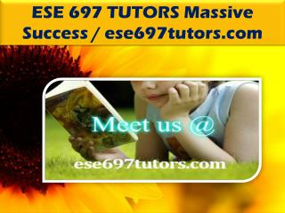 ESE 697 TUTORS Massive Success / ese697tutors.com