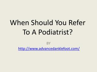 When Should You Refer To A Podiatrist?