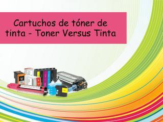 Cartuchos de tóner de tinta - Toner Versus Tinta
