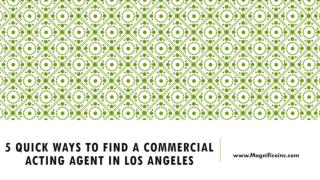 5 Quick Ways to Find a Commercial Acting Agent in LOS ANGELES