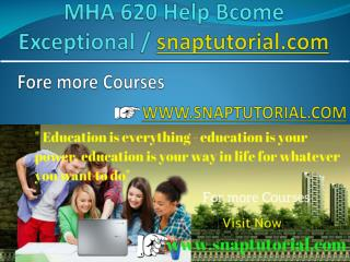 MHA 620 Help Bcome Exceptional / snaptutorial.com