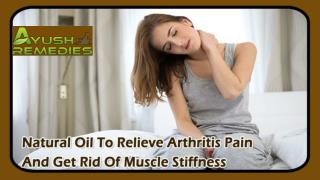 Natural Oil To Relieve Arthritis Pain And Get Rid Of Muscle Stiffness