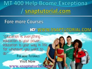 MT 400 Help Bcome Exceptional / snaptutorial.com